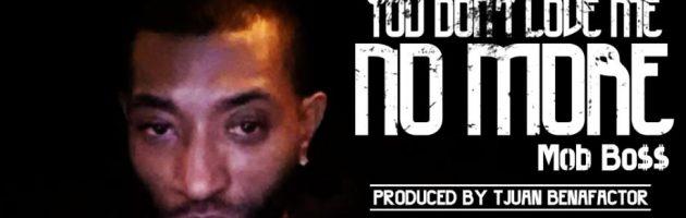 Da Mob Bo$$ dropt You Don't Love Me No More