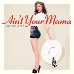 Hot Jam week 15 2016: Jennifer Lopez – Ain't Your Mama