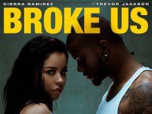 Cierra Ramirez ft. Trevor Jackson – Broke Us
